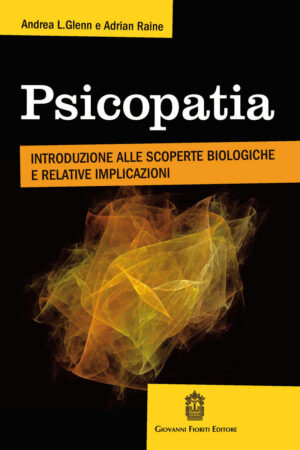 Psicopatia. Introduzione alle scoperte biologiche e implicazioni cliniche e forensi